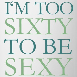 I'm too Sixty to be Sexy 60th Birthday Fun Saying T-Shirts - Mug