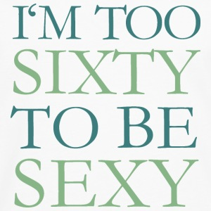 I'm too Sixty to be Sexy 60th Birthday Fun Saying T-Shirts - Men's Premium Longsleeve Shirt
