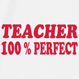Teacher 100 % perfect 111 Mugs & Drinkware - Men's Premium T-Shirt