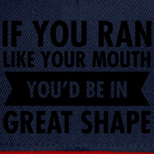 If You Ran Like Your Mouth You'd Be In Great Shape Tee shirts - Casquette snapback