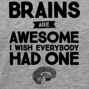 Brains Are Awesome - I Wish Everybody Had One Tank Tops - Men's Premium T-Shirt