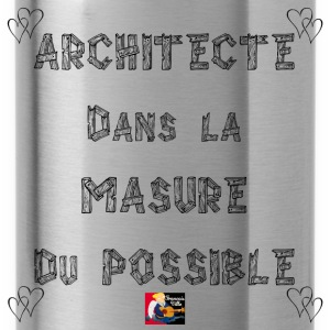 ARCHITECTE, dans la MASURE DU POSSIBLE - Jeux de M Tee shirts - Gourde