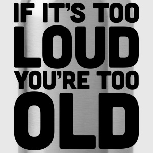 If It's Too Loud T-shirts - Drinkfles