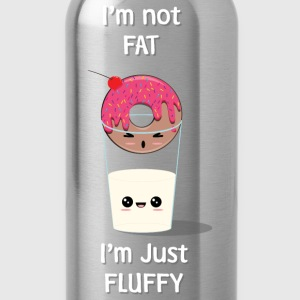 I'm not FAT...Just Fluffy - Borraccia