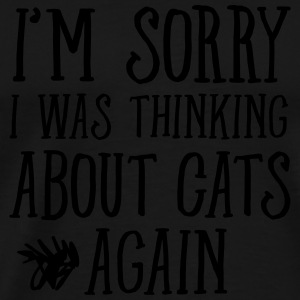 I'm Sorry - I was Thinking About Cats Again Toppar - Premium-T-shirt herr