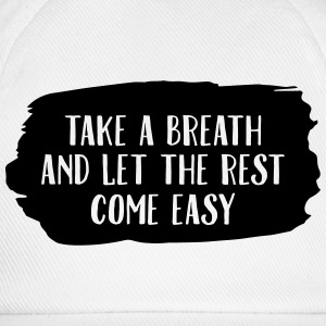 Take A Breath And Let The Rest Come Easy T-skjorter - Baseballcap