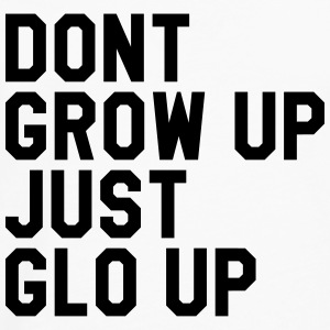 Don't grow up just glo up T-Shirts - Männer Premium Langarmshirt