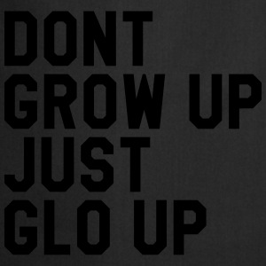 Don't grow up just glo up Tee shirts - Tablier de cuisine