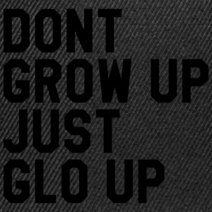 Don't grow up just glo up Tee shirts - Casquette snapback