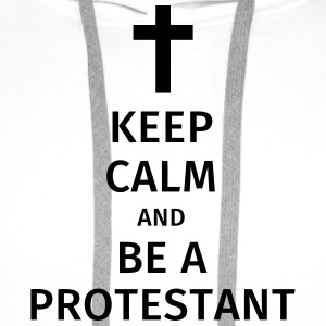 keep calm and be a protestant T-Shirts - Men's Premium Hoodie
