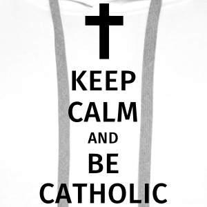 keep calm and be catholic Camisetas - Sudadera con capucha premium para hombre