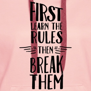 First Learn The  Rules - Then Break Them T-Shirts - Women's Premium Hoodie