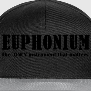Euphonium, The ONLY instrument that matters T-Shirts - Snapback Cap