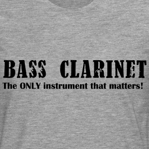 Bass Clarinet, The ONLY instrument that matters! T-Shirts - Männer Premium Langarmshirt