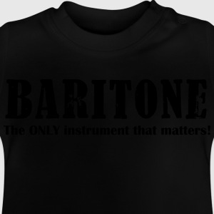 Baritone, The ONLY instrument that matters! Shirts - Baby T-Shirt