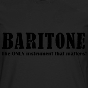 Baritone, The ONLY instrument that matters! Shirts - Men's Premium Longsleeve Shirt