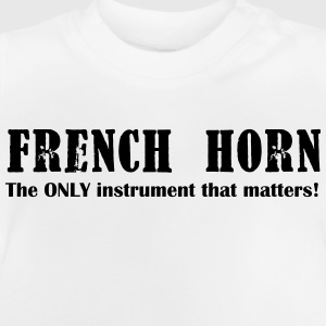 French Horn, The ONLY ins T-Shirts - Baby T-Shirt