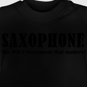 Saxophone, the ONLY instr T-Shirts - Baby T-Shirt