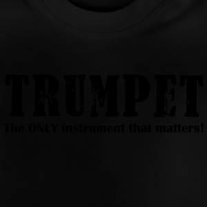 Trumpet, The ONLY instrum Shirts - Baby T-Shirt