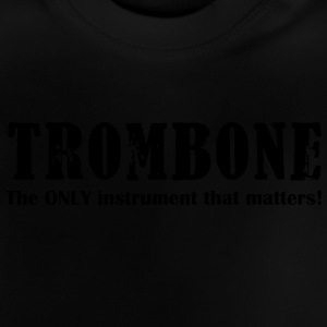 Trombone, The Only instrument that matters!.ai T-Shirts - Baby T-Shirt