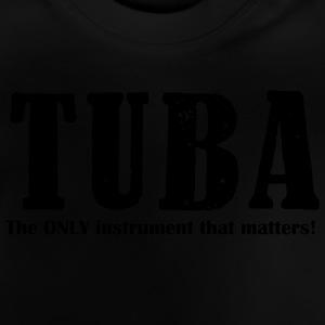 Tuba, The ONLY instrument Shirts - Baby T-Shirt