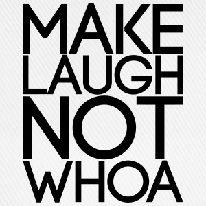 Make Laugh not Whoa - Baseballkappe