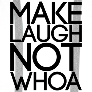 Make Laugh not Whoa - Männer Premium Hoodie