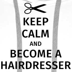 keep calm and become a hairdresser T-Shirts - Men's Premium Hoodie