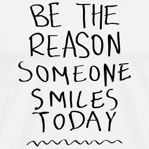 Be The Reason Someone Smiles Today Bags & Backpacks - Men's Premium T-Shirt
