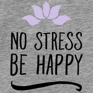 No Stress - Be Happy Pullover & Hoodies - Männer Premium T-Shirt