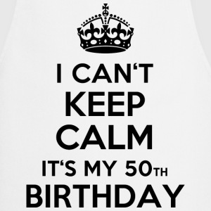 I can´t keep calm - It´s my 50th birthday T-Shirts - Cooking Apron
