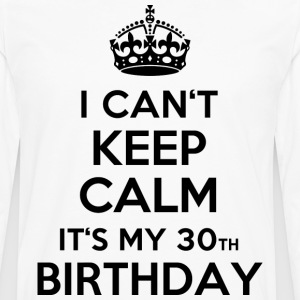 Blanc I can´t keep calm - It´s my 30th birthday Tee shirts - T-shirt manches longues Premium Homme