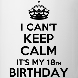 Weiß I can´t keep calm - It´s my 18th birthday T-Shirts - Tasse