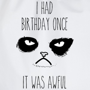 I had birthday once - It was aweful T-Shirts - Drawstring Bag