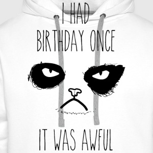 I had birthday once - It was aweful T-Shirts - Men's Premium Hoodie