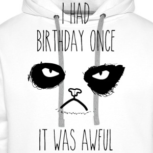 Weiß I had birthday once - It was awful T-Shirts - Männer Premium Hoodie