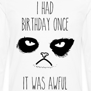 I had birthday once - It was aweful T-Shirts - Men's Premium Longsleeve Shirt