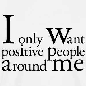 I Only Want Positive People Sweat-shirts - T-shirt Premium Homme