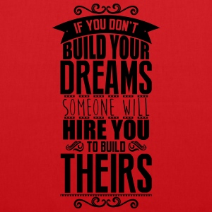 Build your dreams or someone will hire you Magliette - Borsa di stoffa