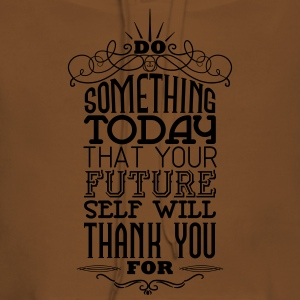 Do something that your future self will thank you Magliette - Felpa con cappuccio premium da donna