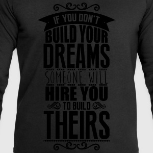 Build your dreams or someone will hire you Magliette - Felpa da uomo di Stanley & Stella