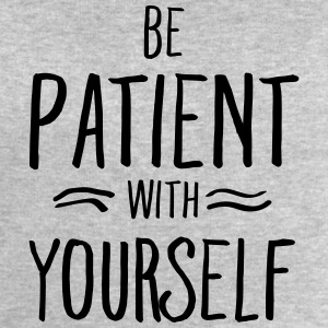 Be Patient With Yourself Tee shirts - Sweat-shirt Homme Stanley & Stella