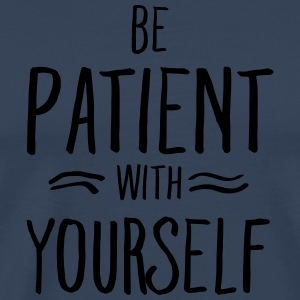 Be Patient With Yourself Tank Tops - Camiseta premium hombre