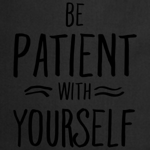 Be Patient With Yourself T-shirts - Forklæde
