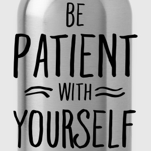 Be Patient With Yourself T-skjorter - Drikkeflaske