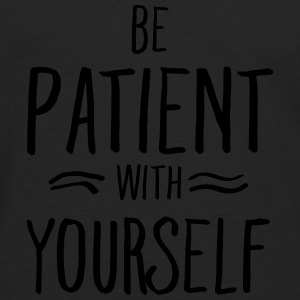 Be Patient With Yourself T-shirts - Herre premium T-shirt med lange ærmer