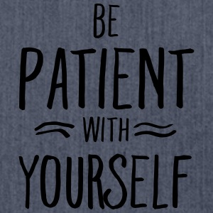 Be Patient With Yourself Magliette - Borsa in materiale riciclato