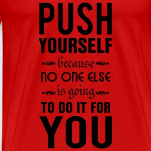 Push yourself. No one else is going to do it Tops - Männer Premium T-Shirt