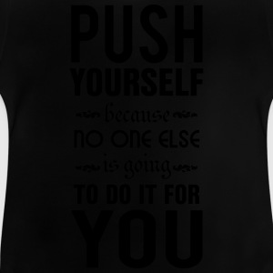 Push yourself. No one else is going to do it T-shirts - Baby T-shirt