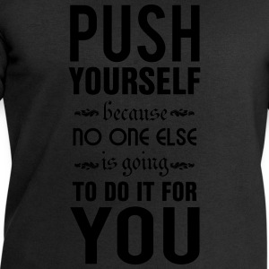 Push yourself. No one else is going to do it T-Shirts - Men's Sweatshirt by Stanley & Stella